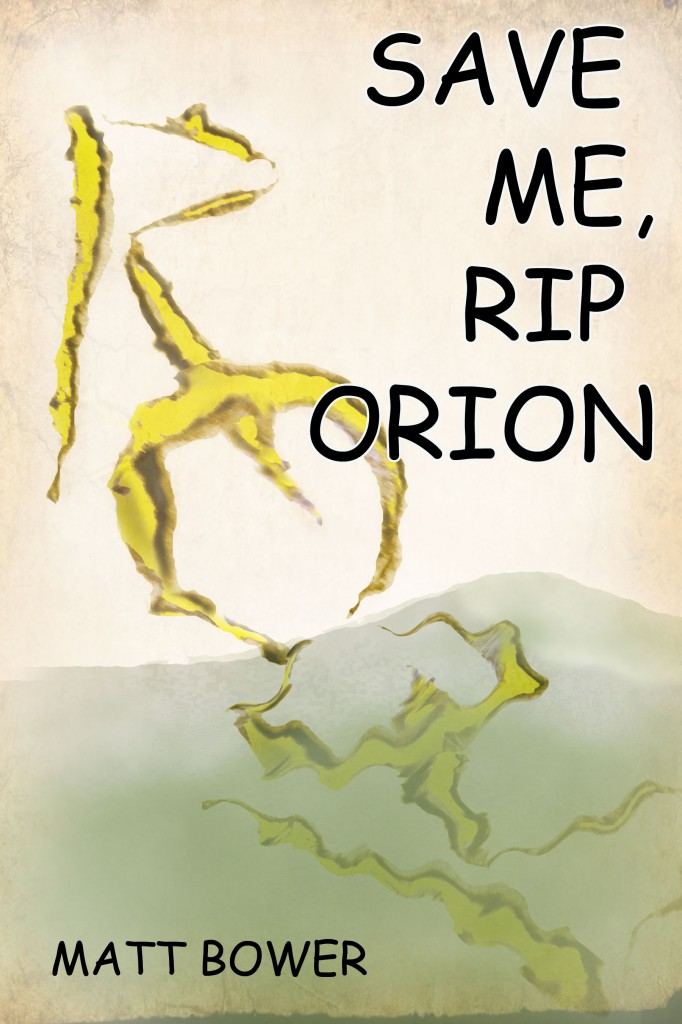 Matt Bower Save Me Rip Orion 682x1024 Author Interview: Matt Bower